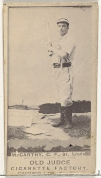 Goodwin & Company Tommy McCarthy, Center Field, St. Louis Browns, from the Old Judge series (N172) for Old Judge Cigarettes, 1887–89 American, Albumen photograph; sheet: 2 11/16 x 1 3/8 in. (6.9 x 3.5 cm) The Metropolitan Museum of Art, New York, The Jefferson R. Burdick Collection, Gift of Jefferson R. Burdick (63.350.215.172.1539) http://www.metmuseum.org/Collections/search-the-collections/403838